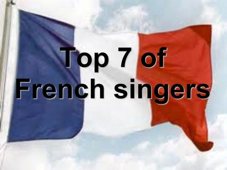 Top 7 of French singers. Yannick NOAH is the the best paid French singer in the year 2010. He won 3,8 Millions €. He was also the favorite singer of the.