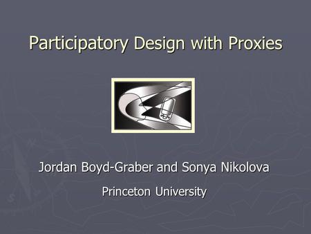 Participatory Design with Proxies Jordan Boyd-Graber and Sonya Nikolova Princeton University.