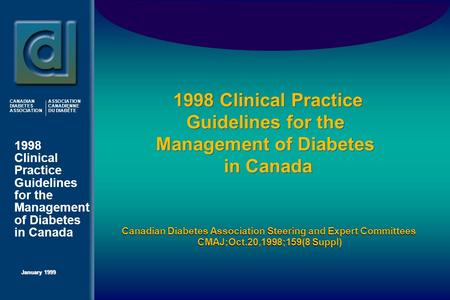 1998 Clinical Practice Guidelines for the <strong>Management</strong> of Diabetes in Canada January 1999 CANADIAN DIABETES ASSOCIATION ASSOCIATION CANADIENNE DU DIABÈTE.