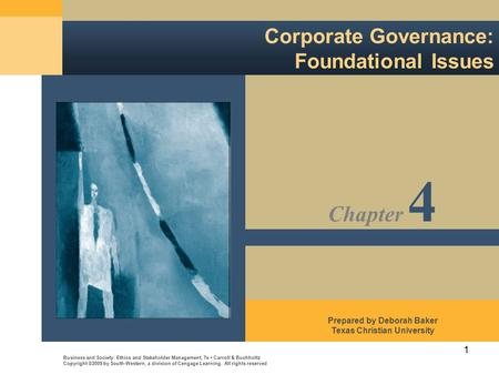 1 Corporate Governance: Foundational Issues Business and Society: Ethics and Stakeholder Management, 7e Carroll & Buchholtz Copyright ©2009 by South-Western,
