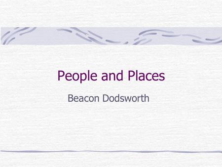 "People and Places Beacon Dodsworth. How was it developed? Developed for Beacon Dodsworth by Liverpool University Updates ""SuperProfiles"" tool developed."