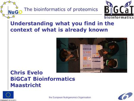The European Nutrigenomics Organisation Understanding what you find in the context of what is already known Chris Evelo BiGCaT Bioinformatics Maastricht.