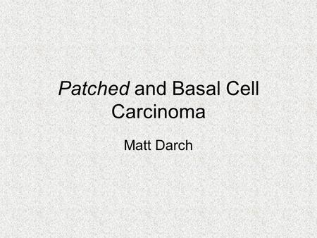 Patched and Basal Cell Carcinoma Matt Darch. Patched.
