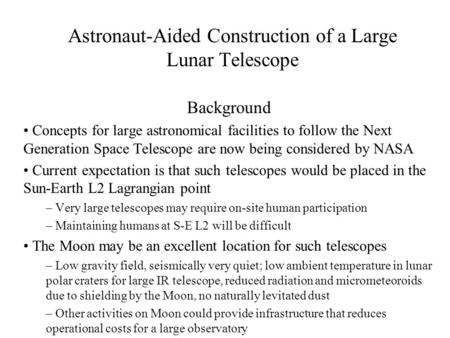 Astronaut-Aided Construction of a Large Lunar Telescope Background Concepts for large astronomical facilities to follow the Next Generation Space Telescope.