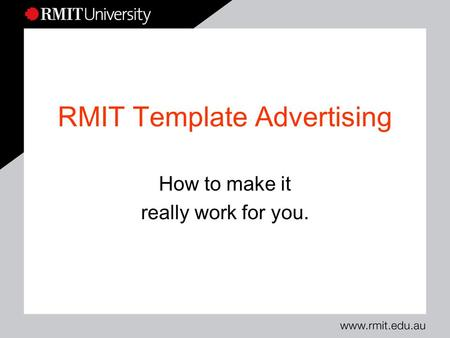 RMIT Template Advertising How to make it really work for you.