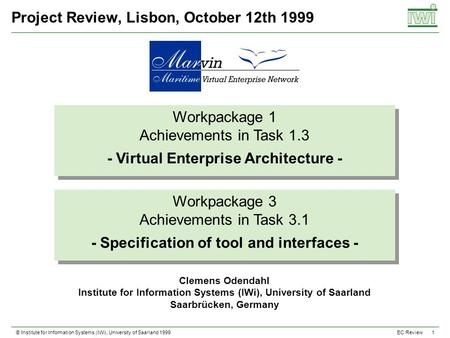 © Institute for Information Systems (IWi), University of Saarland 1999 1 EC Review Project Review, Lisbon, October 12th 1999 Workpackage 1 Achievements.