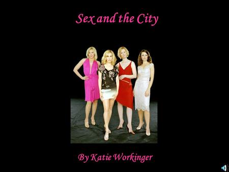 Sex and the City By Katie Workinger. Facts The show started in June 1998 on HBO There are 6 seasons of Sex and the City And 94 episodes In 2002, it won.
