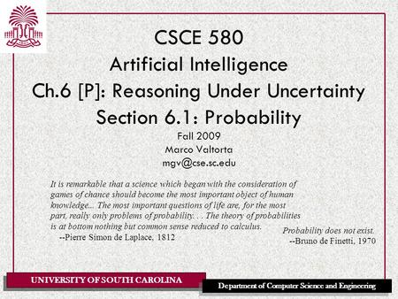 UNIVERSITY OF SOUTH CAROLINA Department of Computer Science and Engineering CSCE 580 Artificial Intelligence Ch.6 [P]: Reasoning Under Uncertainty Section.
