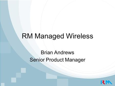 RM Managed Wireless Brian Andrews Senior Product Manager.
