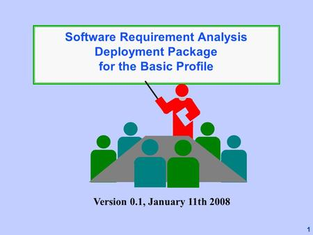 1 Software Requirement Analysis Deployment Package for the Basic Profile Version 0.1, January 11th 2008.