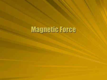 Magnetic Force. Moving Charge  A charge in an electric field is subject to a force. Charge at rest or in motion In the direction of field  A charge.
