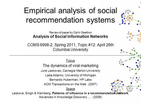Empirical analysis of social recommendation systems Review of paper by Ophir Gaathon Analysis of Social Information Networks COMS 6998-2, Spring 2011,