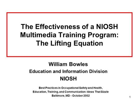 1 The Effectiveness of a NIOSH Multimedia Training Program: The Lifting Equation William Bowles Education and Information Division NIOSH Best Practices.