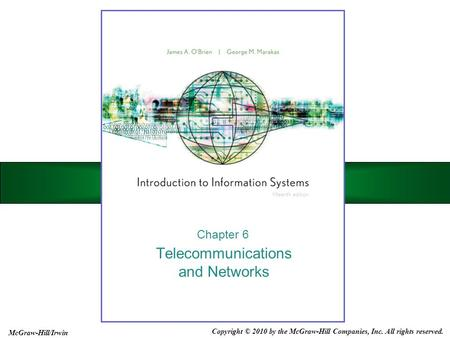 Telecommunications and Networks Chapter 6 Copyright © 2010 by the McGraw-Hill Companies, Inc. All rights reserved. McGraw-Hill/Irwin.