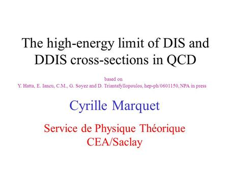The high-energy limit of DIS and DDIS cross-sections in QCD Cyrille Marquet Service de Physique Théorique CEA/Saclay based on Y. Hatta, E. Iancu, C.M.,