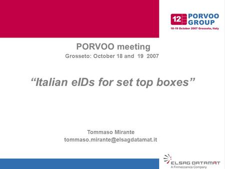 "PORVOO meeting Grosseto: October 18 and 19 2007 ""Italian eIDs for set top boxes"" Tommaso Mirante"