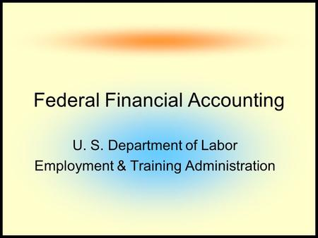Federal Financial Accounting U. S. Department of Labor Employment & Training Administration.