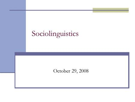Sociolinguistics October 29, 2008. Sociolinguistics: Methods 1. Observation 2. Observation of a small group over a period of time 3. Interview 4. Surveys.