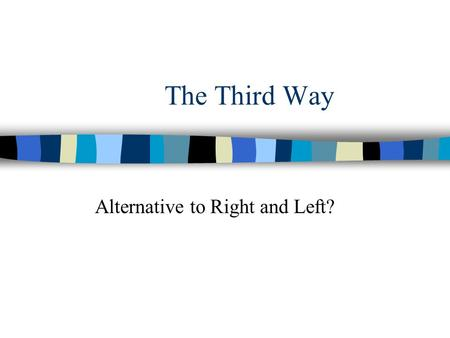 The Third Way Alternative to Right and Left?. Old Left and New Right.