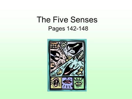 The Five Senses Pages 142-148. Content Learning Goal We will learn about the five senses and how they work. We will learn which sense organs are connected.
