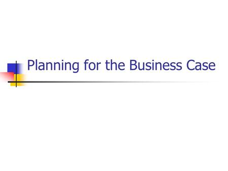 Planning for the Business Case. Planning What resources will your project require to succeed as a business? Materials Equipment Personnel Marketing &