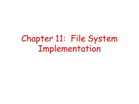 Chapter 11: File System Implementation. Outline File-System Structure File-System Implementation Directory Implementation Allocation Methods Free Space.