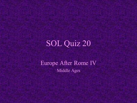 SOL Quiz 20 Europe After Rome IV Middle Ages. 1. Chivalry was a code of behavior for the medieval a. serf b. clergy c. knight d. merchant Chivalry was.
