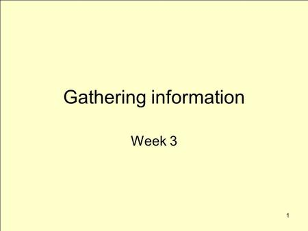 1 Gathering information Week 3. 2 More than interviewing Multiple sources allow you to check and cross check More interesting story Many places to look.