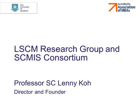 LSCM Research Group and SCMIS Consortium Professor SC Lenny Koh Director and Founder.