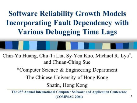 1 Software Reliability Growth Models Incorporating Fault Dependency with Various Debugging Time Lags Chin-Yu Huang, Chu-Ti Lin, Sy-Yen Kuo, Michael R.