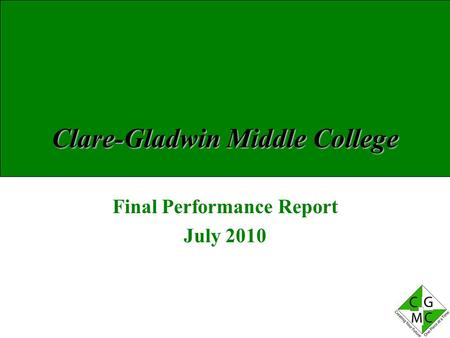 Clare-Gladwin Middle College Final Performance Report July 2010.