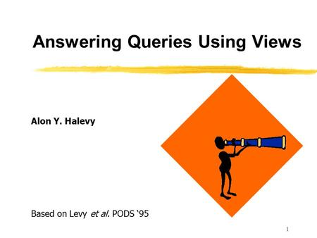 1 Answering Queries Using Views Alon Y. Halevy Based on Levy et al. PODS '95.