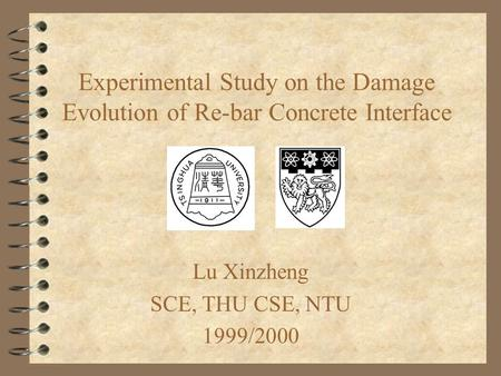 Experimental Study on the Damage Evolution of Re-bar Concrete Interface Lu Xinzheng SCE, THU CSE, NTU 1999/2000.