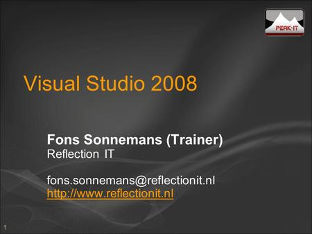 1 Visual Studio 2008 Fons Sonnemans (Trainer) Reflection IT