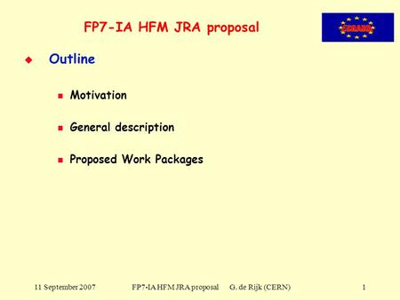 11 September 2007 FP7-IA HFM JRA proposal G. de Rijk (CERN)1 FP7-IA HFM JRA proposal   Outline Motivation General description Proposed Work Packages.