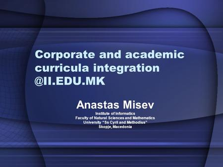 "Corporate and academic curricula Anastas Misev Institute of Informatics Faculty of Natural Sciences and Mathematics University ""Ss."