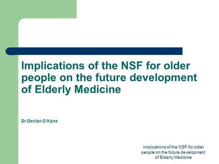 Implications of the NSF for older people on the future development of Elderly Medicine Implications of the NSF for older people on the future development.
