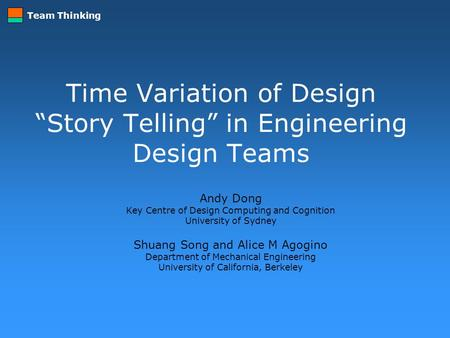 "Team Thinking Time Variation of Design ""Story Telling"" in Engineering Design Teams Andy Dong Key Centre of Design Computing and Cognition University of."