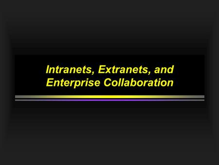 Intranets, Extranets, and Enterprise Collaboration.