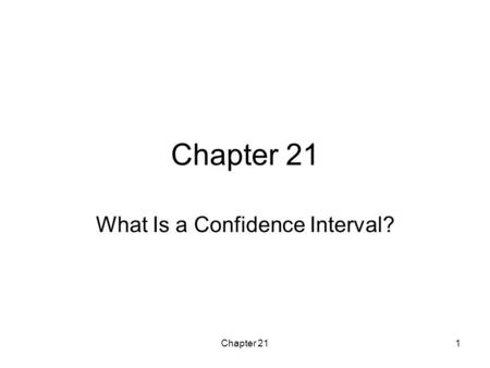 Chapter 211 What Is a Confidence Interval?. Chapter 212 Recall from previous chapters: Parameter –fixed, unknown number that describes the population.