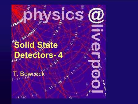 Solid State Detectors- 4 T. Bowcock 2 Schedule 1Position Sensors 2Principles of Operation of Solid State Detectors 3Techniques for High Performance Operation.