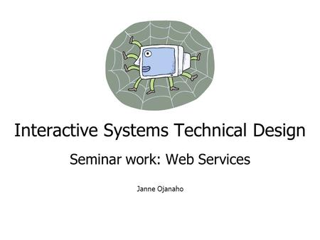 Interactive Systems Technical Design Seminar work: Web Services Janne Ojanaho.