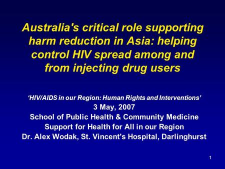1 Australia's critical role supporting harm reduction in Asia: helping control HIV spread among and from injecting drug users 'HIV/AIDS in our Region: