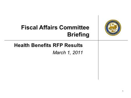 1 Fiscal Affairs Committee Briefing Health Benefits RFP Results March 1, 2011.