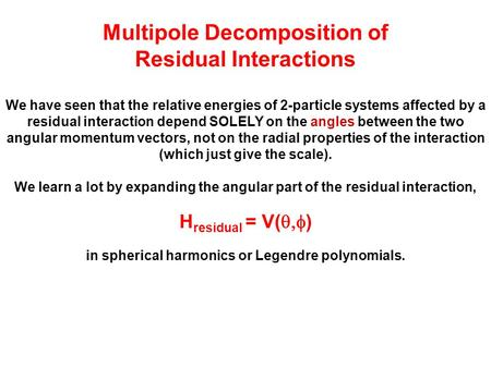 Multipole Decomposition of Residual Interactions We have seen that the relative energies of 2-particle systems affected by a residual interaction depend.