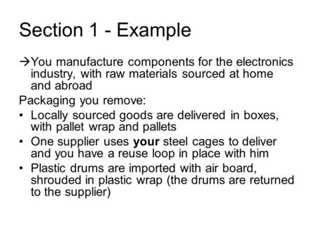 Section 1 - Example  You manufacture components for the electronics industry, with raw materials sourced at home and abroad Packaging you remove: Locally.