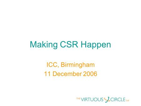 Making CSR Happen ICC, Birmingham 11 December 2006.