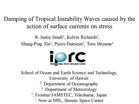Damping of Tropical Instability Waves caused by the action of surface <strong>currents</strong> on stress R. Justin Small 1, Kelvin Richards 2, Shang-Ping Xie 3, Pierre.