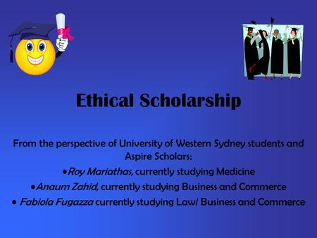 Ethical Scholarship From the perspective of University of Western Sydney students and Aspire Scholars: Roy Mariathas, currently studying Medicine Anaum.