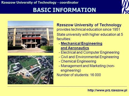 Rzeszow University of Technology provides technical education since 1951 State university with higher education at 5 faculties: - Mechanical Engineering.